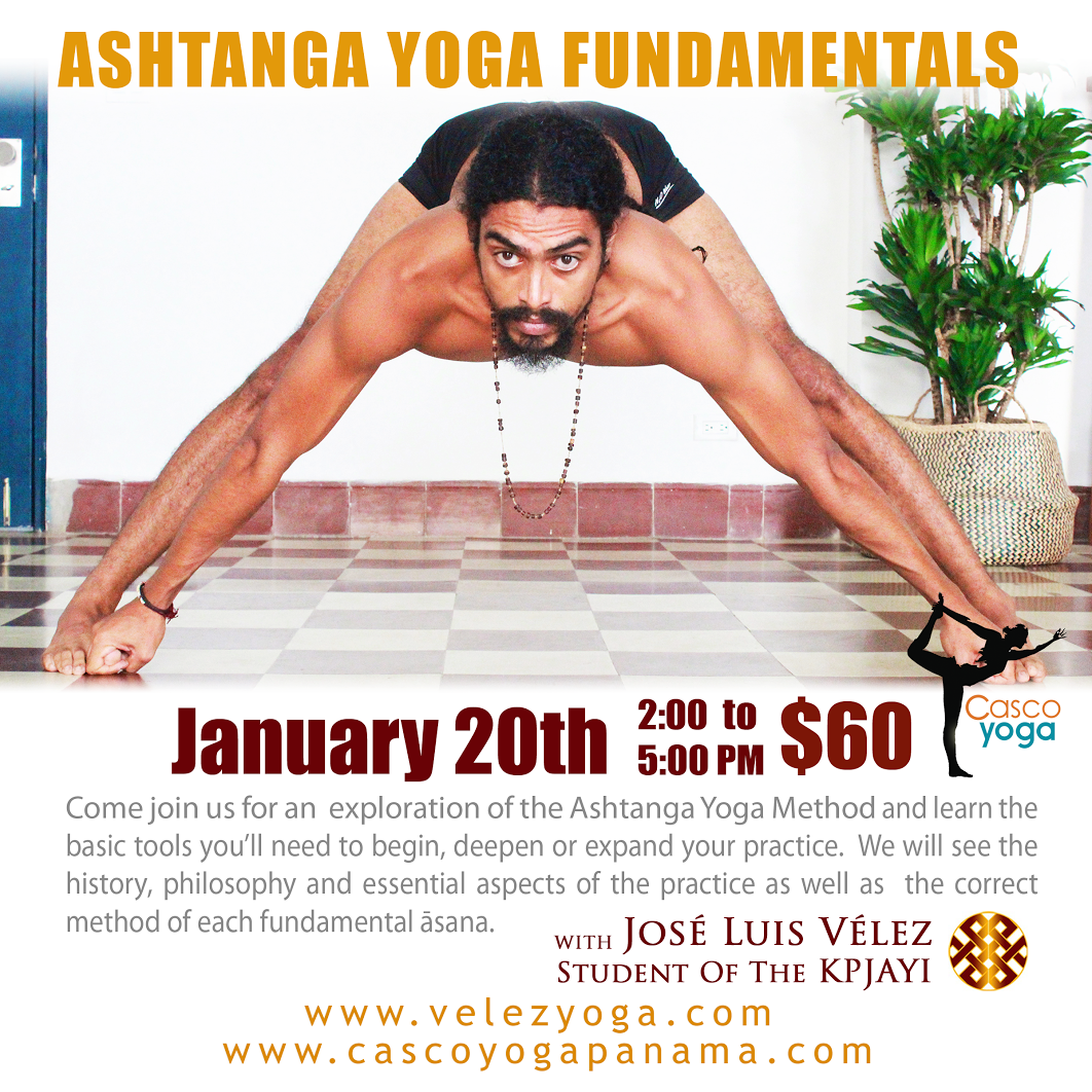 Ashtanga Yoga Fundamentals Workshop January 20th from 2 - 5 pm. At Casco Yoga Panama with Jose Luis Velez. Come join us for an exploration of the Ashtanga Yoga Method and learn the basic tools you'll need to begin, deepen or expand your practice. Casco Viejo, Panama City Panama
